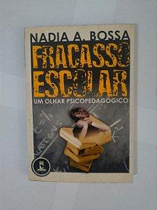 Fracasso Escolar: Um Olhar Psicopedagógico - Nadia A. Bossa