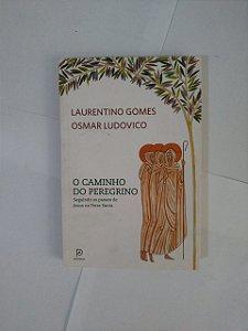 O Caminho do Peregrino - Laurentino Gomes e Osmar Ludovico