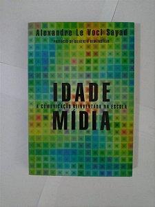 Idade Mídia: A Comunicação Reinventada na Escola - ALexandre Le Voci Sayad