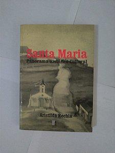 Santa Maria: Panorama Histórico Cultural - Aristilda Rechia