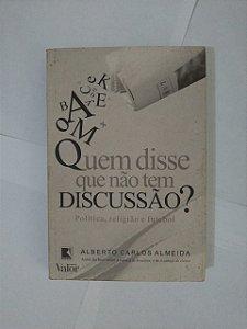Quem Disse Que não tem Discussão? - Alberto Carlos Almeida