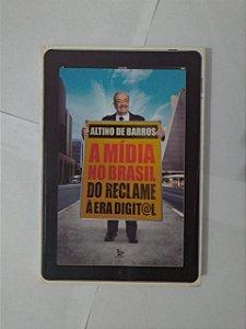 A Mídia no Brasil do Reclame à Era Digital - Altino de Barros