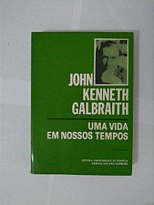 Um Vida Em Nossos Tempos - John Kenneth Galbraith