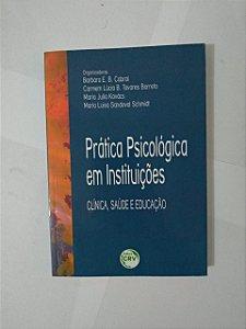 Prática Psicológica em Instituições: Clínica, Saúde e Educação - Barbara E. B. Cabral, entre outras organizadoras