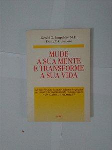Mude a sua Mente e Transforme a sua Mente - Gerald G. Jampolsky M.D. e Diane V. Cirincione