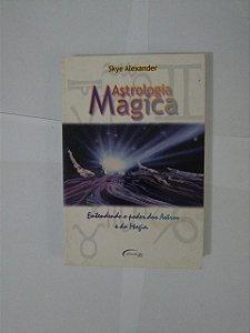 Astrologia Mágica - Skye Alexander