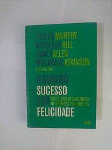 O Guia do Sucesso e da Felicidade - Joseph Murphy, Napoleon Hill, entre outros