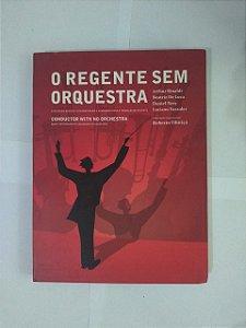 O Regente sem Orquestra - Arthur Rinaldi, Beatriz de Luca, Daniel Nery e Luciano Vazzoler