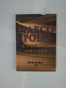 Marco Polo A Incrível Jornada - Robin Brown
