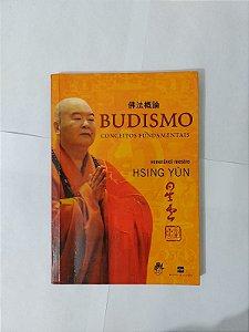 Budismo: Conceitos Fundamentais - Hsing Yun