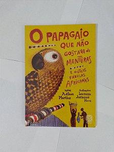 O Papagaio que Não Gostava de Mentiras e Outras Fábulas Africanas - Adilson Martins