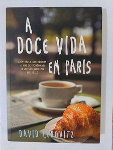 A Doce Vida em Paris - David Lebovitz