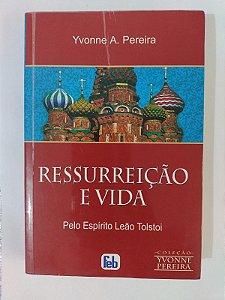Ressurreição e Vida - Yvonne A. Pereira