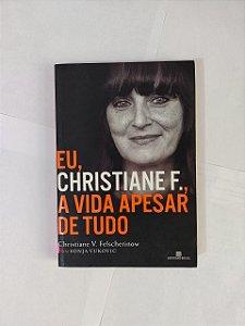Eu, Christiane F., A Vida Apesar de Tudo - Christiane V. Felscherinow e Sonja Vukovic