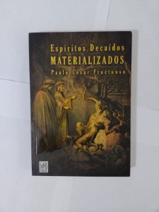 Espíritos Decaídos Materializados - Paulo Cesar Fructuoso