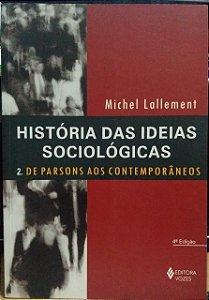 História das Ideias Sociológicas - Michel Lallement - 2. De Parsons aos Contemporâneos