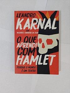 O Que Aprendi com Hamlet - Leandro Karnal
