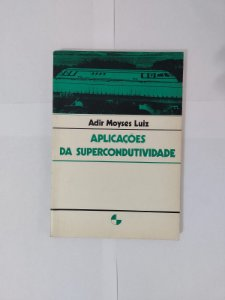 Aplicações da Supercondutividade - Adir Moysés Luiz