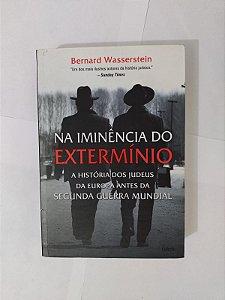 Na Iminência do Extermínio - Bernard Wasserstein