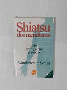 Shiatsu dos Meridianos: Um Guia Passo a Passo - Wanderley de Souza