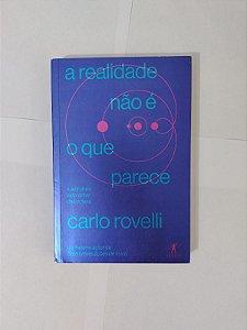 A Realidade não é o que Parece - Carlos Rovelli