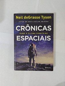 Crônicas Espaciais: Rumo á Última Fronteira - Neil deGrasse Tyson