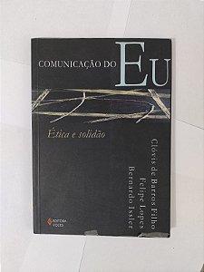 Comunicação do Eu - Clóvis de Barros Filho, Felipe Lopes e Bernando Issler