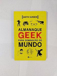 Almanaque Geek Para Dominação do Mundo - Garth Sundem