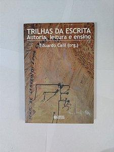 Trilhas da Escrita: Autoria, Leitura e Ensino - Eduardo Calil (Org.)