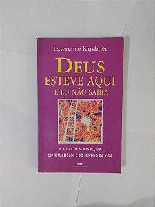 Deus Esteve Aqui e eu Não Sabia - Lawrence Kushner