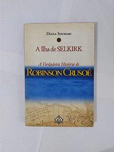 A Ilha de Selkirk: A Verdadeira História de Robinson Crusoé - Diana Souhami