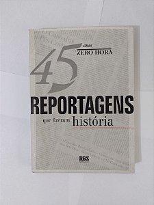 45 Reportagens que Fizeram História - Zero Hora