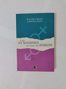 O Que as Mulheres Não Dizem aos Homens - Rose Marie Muraro e Albertina Duarte