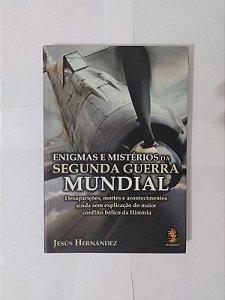Enigmas e Mistérios da Segunda Guerra Mundial - Jesús Hernández