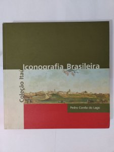 Iconografia Brasileira - Pedro Corrêa do Lago