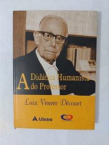 A Didática Humanista do Professor - Luiz Venere Décourt