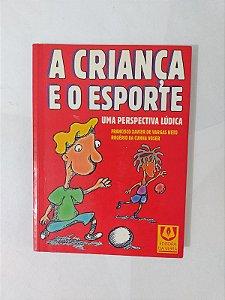 A Criança e o Esporte - Francisco Xavier de Vargas Neto e Rogério da Cunha Voser