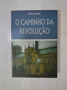 O Caminho da Revolução - Eliseu Santos