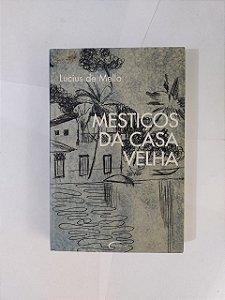 Mestiço da Casa Velha -  Lucius de Mello