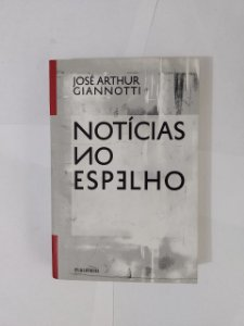 Notícias no Espelho - José Arthur Giannotti
