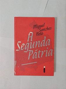 A Segunda Pátria - Miguel Sanches Neto