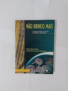 Não Brinco Mais - Maria Sílvia Pinto de moura Librandi da Rocha