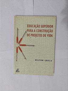 Educação Superior Para A Construção de Projetos de Vida - Milton Greco