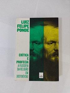 Crítica e Profecia: A Filosofia da Religião em Dostoiévski - Luiz Felipe Pondé