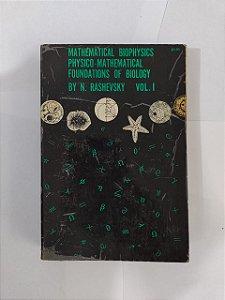 Mathematical Biophysics Physico - Mathematical Foundations Of Biology - N. Rashevski