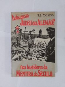 Holocausto Judeus ou Alemão? - S. E. Castan
