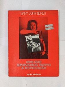 Nós que Amávamos Tanto a Revolução - Dany Cohn-Bendit