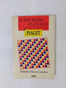 O Método Clínico: Usando os Exames de Piaget - Terezinha Nunes Carraher