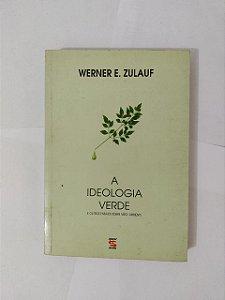 A Ideologia Verde - Werner E. Zulauf