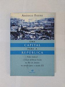 Uma Capital Para a República - Américo freire